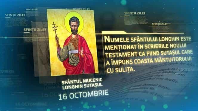 Calendar ortodox 16 octombrie. Este prăznuit Sfântul Mucenic Longhin Sutașul, care l-a văzut pe Isus cum a murit pe cruce