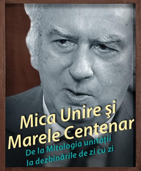 Mica Unire este o sintagmă de care istoricul Lucian Boia nu ar vrea să mai audă! El consideră Mica Unire, de fapt, Marea Unire!